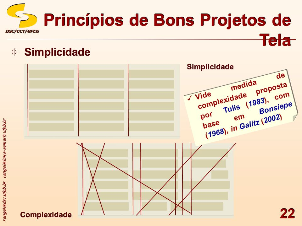 rangel@dsc.ufpb.br rangel@lmrs-semarh.ufpb.br DSC/CCT/UFCGDSC/CCT/UFCG 22 Princípios de Bons Projetos de Tela Simplicidade Complexidade Vide medida de