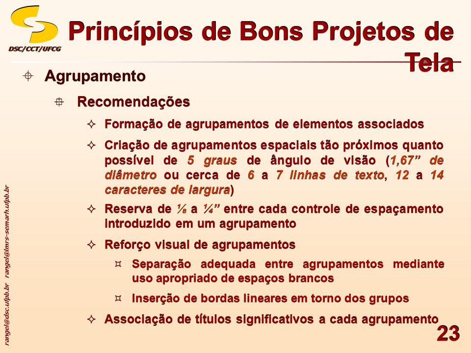 rangel@dsc.ufpb.br rangel@lmrs-semarh.ufpb.br DSC/CCT/UFCGDSC/CCT/UFCG 23 Princípios de Bons Projetos de Tela Agrupamento Recomendações Formação de ag