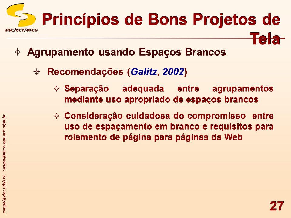 rangel@dsc.ufpb.br rangel@lmrs-semarh.ufpb.br DSC/CCT/UFCGDSC/CCT/UFCG 27 Princípios de Bons Projetos de Tela Agrupamento usando Espaços Brancos Recom