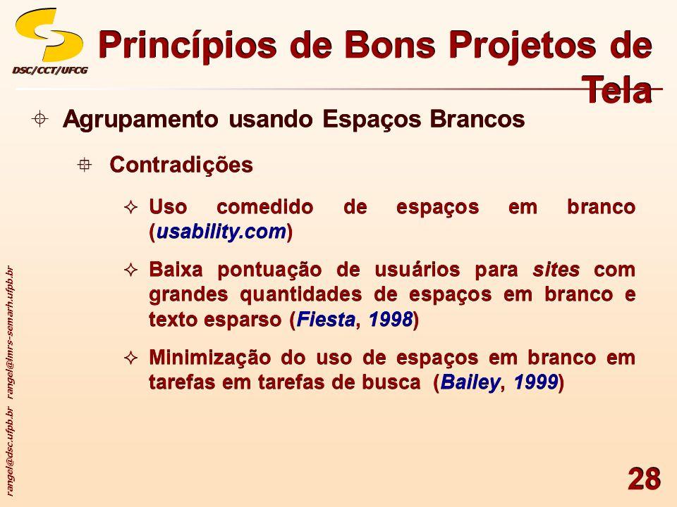 rangel@dsc.ufpb.br rangel@lmrs-semarh.ufpb.br DSC/CCT/UFCGDSC/CCT/UFCG 28 Princípios de Bons Projetos de Tela Agrupamento usando Espaços Brancos Contr