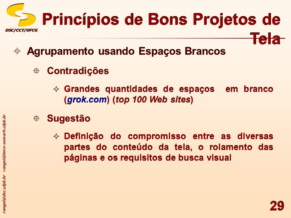 rangel@dsc.ufpb.br rangel@lmrs-semarh.ufpb.br DSC/CCT/UFCGDSC/CCT/UFCG 29 Princípios de Bons Projetos de Tela Agrupamento usando Espaços Brancos Contr