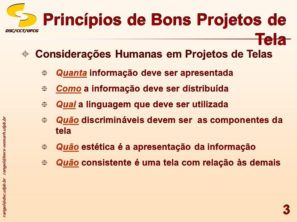 rangel@dsc.ufpb.br rangel@lmrs-semarh.ufpb.br DSC/CCT/UFCGDSC/CCT/UFCG 3 Considerações Humanas em Projetos de Telas Quanta informação deve ser apresen