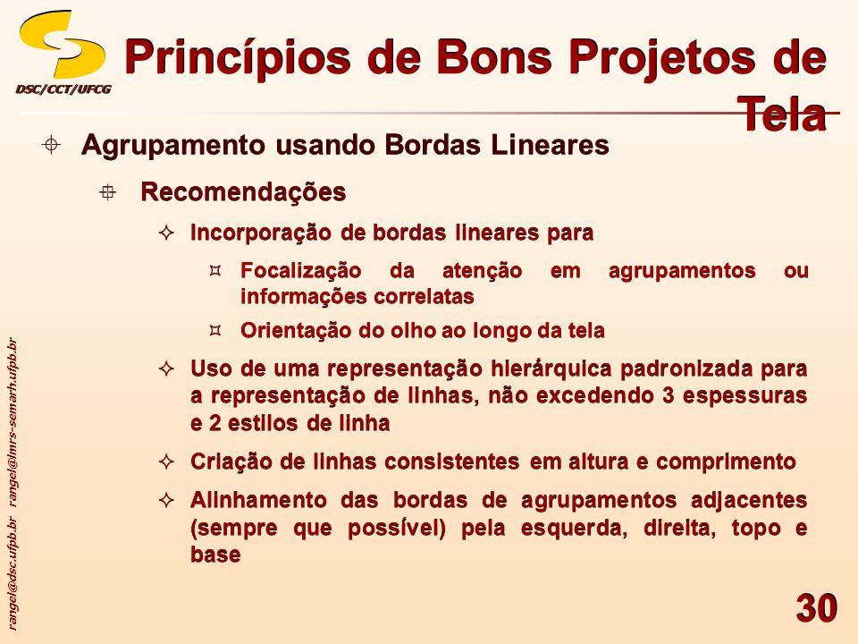rangel@dsc.ufpb.br rangel@lmrs-semarh.ufpb.br DSC/CCT/UFCGDSC/CCT/UFCG 30 Princípios de Bons Projetos de Tela Agrupamento usando Bordas Lineares Recom