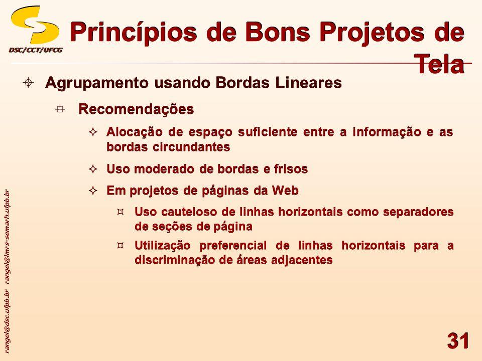 rangel@dsc.ufpb.br rangel@lmrs-semarh.ufpb.br DSC/CCT/UFCGDSC/CCT/UFCG 31 Princípios de Bons Projetos de Tela Agrupamento usando Bordas Lineares Recom