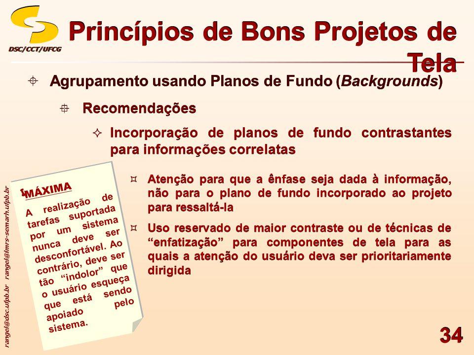 rangel@dsc.ufpb.br rangel@lmrs-semarh.ufpb.br DSC/CCT/UFCGDSC/CCT/UFCG 34 Princípios de Bons Projetos de Tela Agrupamento usando Planos de Fundo (Back
