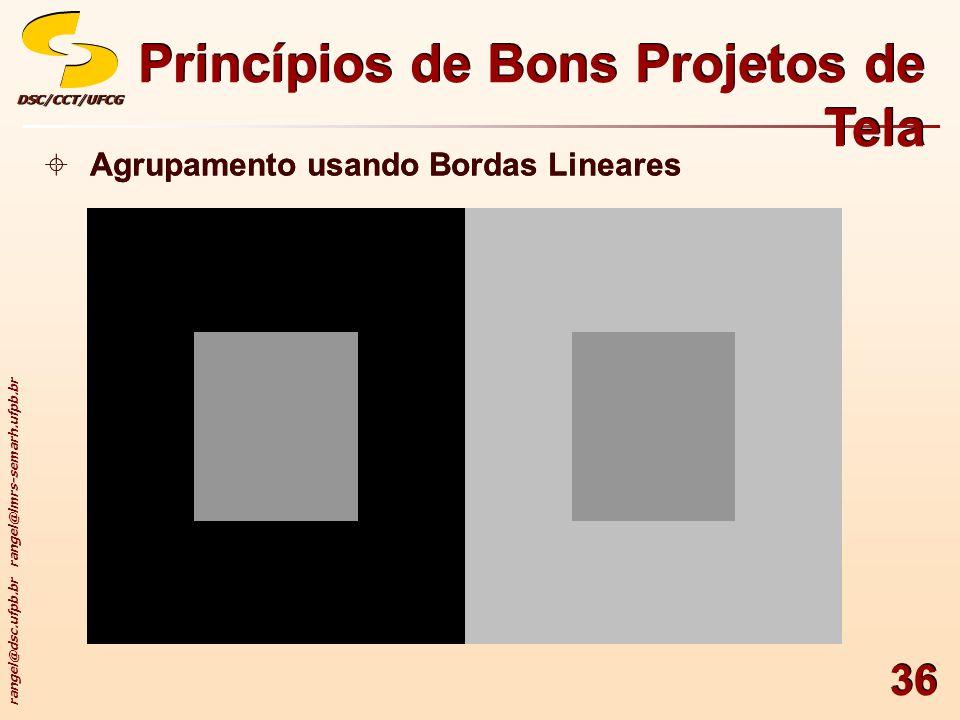 rangel@dsc.ufpb.br rangel@lmrs-semarh.ufpb.br DSC/CCT/UFCGDSC/CCT/UFCG 36 Princípios de Bons Projetos de Tela Agrupamento usando Bordas Lineares