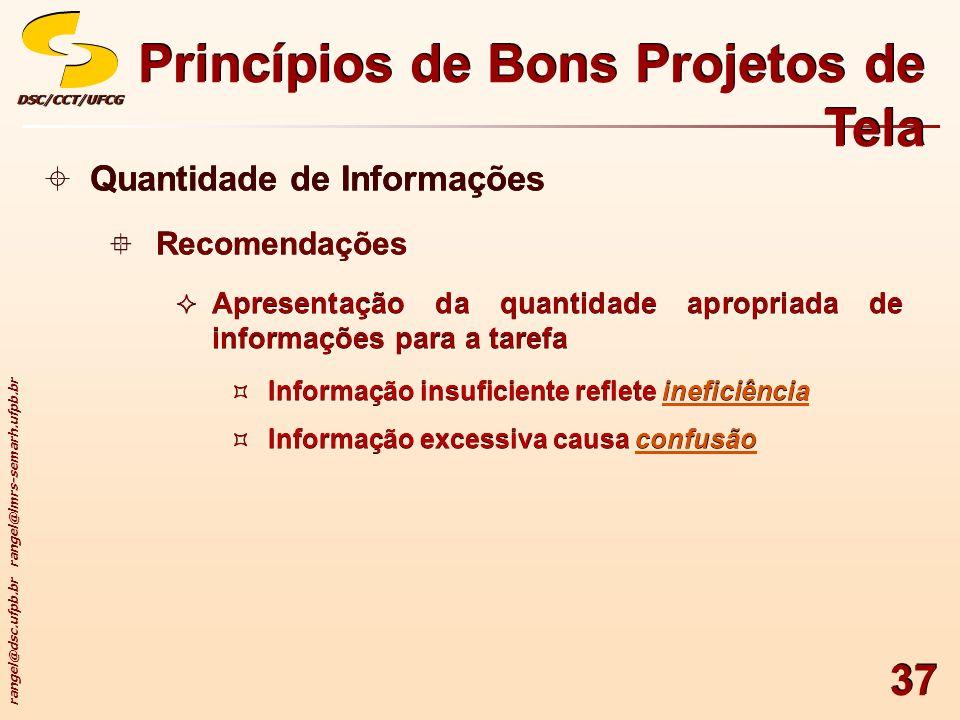 rangel@dsc.ufpb.br rangel@lmrs-semarh.ufpb.br DSC/CCT/UFCGDSC/CCT/UFCG 37 Princípios de Bons Projetos de Tela Quantidade de Informações Recomendações