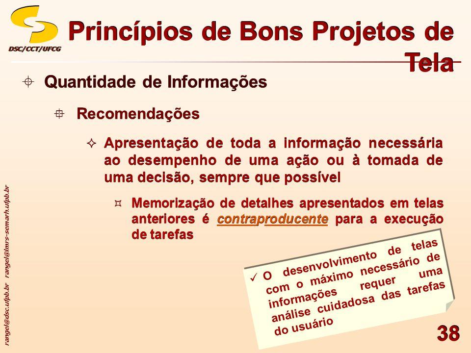 rangel@dsc.ufpb.br rangel@lmrs-semarh.ufpb.br DSC/CCT/UFCGDSC/CCT/UFCG 38 Princípios de Bons Projetos de Tela Quantidade de Informações Recomendações