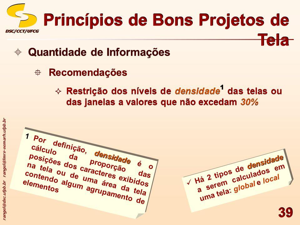 rangel@dsc.ufpb.br rangel@lmrs-semarh.ufpb.br DSC/CCT/UFCGDSC/CCT/UFCG 39 Princípios de Bons Projetos de Tela Quantidade de Informações Recomendações