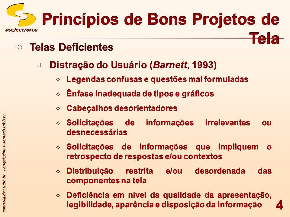 rangel@dsc.ufpb.br rangel@lmrs-semarh.ufpb.br DSC/CCT/UFCGDSC/CCT/UFCG 55 Exercício Analise o link http://www.usoftrecords.com/ à luz do conteúdo estudado e das recomendações de Galitz (2002) Aponte as deficiências do projeto de tela, se existirem Sugira soluções para cada aspecto deficiente identificado, caso se façam necessárias Exercício Analise o link http://www.usoftrecords.com/ à luz do conteúdo estudado e das recomendações de Galitz (2002) Aponte as deficiências do projeto de tela, se existirem Sugira soluções para cada aspecto deficiente identificado, caso se façam necessárias Princípios de Bons Projetos de Tela