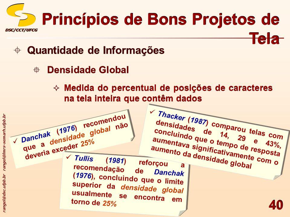 rangel@dsc.ufpb.br rangel@lmrs-semarh.ufpb.br DSC/CCT/UFCGDSC/CCT/UFCG 40 Princípios de Bons Projetos de Tela Quantidade de Informações Densidade Glob