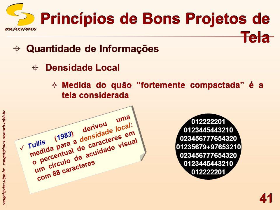 rangel@dsc.ufpb.br rangel@lmrs-semarh.ufpb.br DSC/CCT/UFCGDSC/CCT/UFCG 41 Princípios de Bons Projetos de Tela Quantidade de Informações Densidade Loca