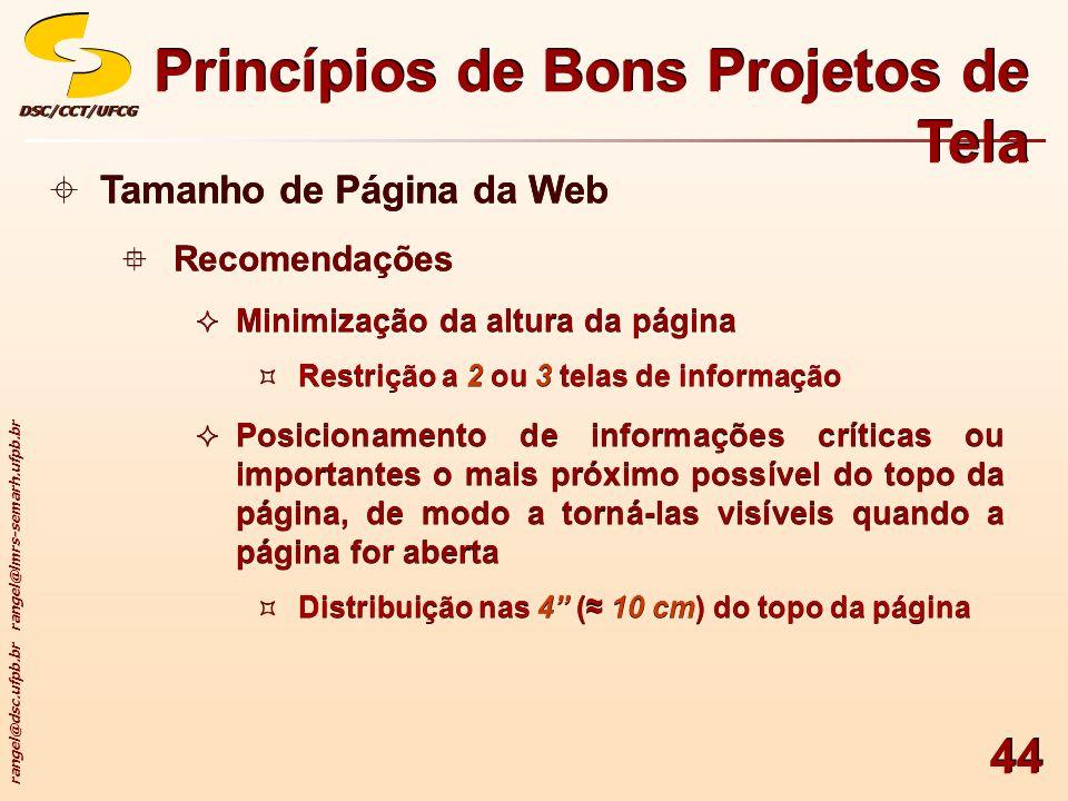 rangel@dsc.ufpb.br rangel@lmrs-semarh.ufpb.br DSC/CCT/UFCGDSC/CCT/UFCG 44 Princípios de Bons Projetos de Tela Tamanho de Página da Web Recomendações M