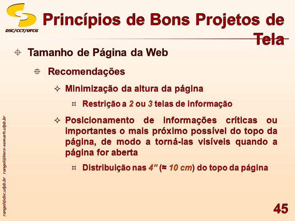 rangel@dsc.ufpb.br rangel@lmrs-semarh.ufpb.br DSC/CCT/UFCGDSC/CCT/UFCG 45 Princípios de Bons Projetos de Tela Tamanho de Página da Web Recomendações M
