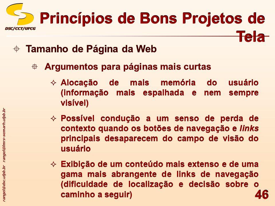 rangel@dsc.ufpb.br rangel@lmrs-semarh.ufpb.br DSC/CCT/UFCGDSC/CCT/UFCG 46 Princípios de Bons Projetos de Tela Tamanho de Página da Web Argumentos para