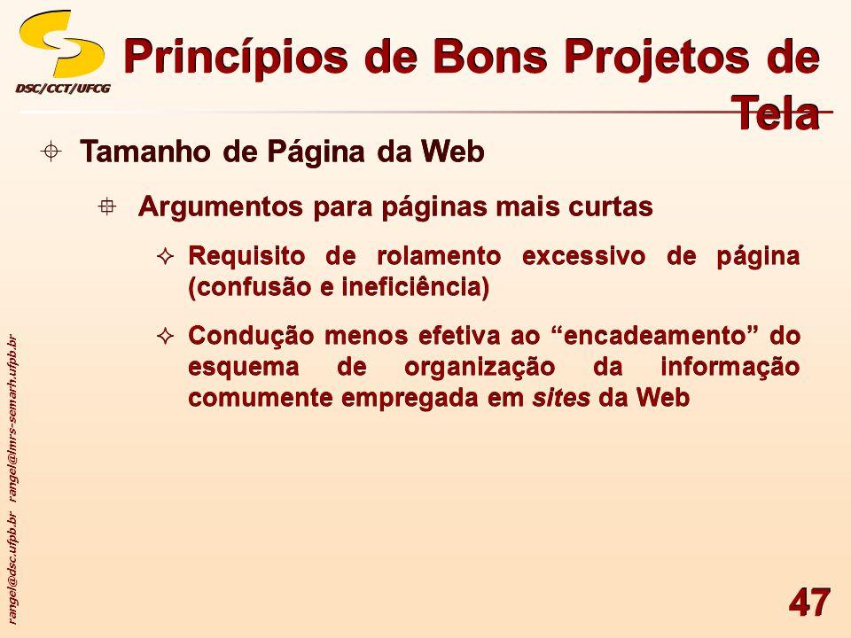 rangel@dsc.ufpb.br rangel@lmrs-semarh.ufpb.br DSC/CCT/UFCGDSC/CCT/UFCG 47 Princípios de Bons Projetos de Tela Tamanho de Página da Web Argumentos para