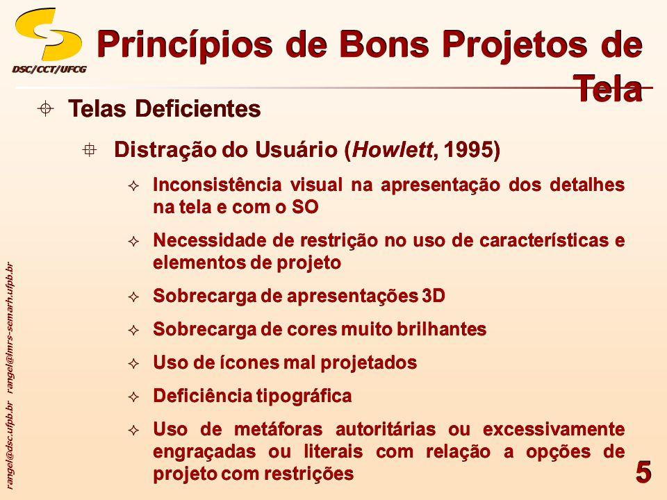 rangel@dsc.ufpb.br rangel@lmrs-semarh.ufpb.br DSC/CCT/UFCGDSC/CCT/UFCG 5 Telas Deficientes Distração do Usuário (Howlett, 1995) Inconsistência visual