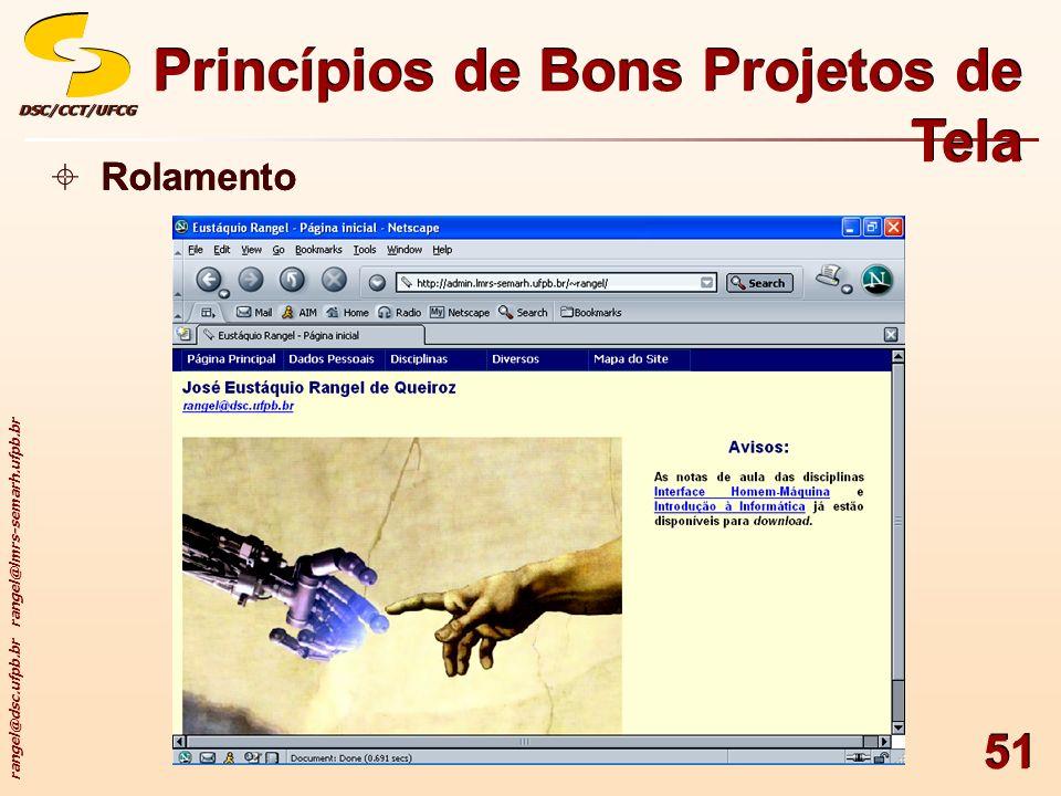 rangel@dsc.ufpb.br rangel@lmrs-semarh.ufpb.br DSC/CCT/UFCGDSC/CCT/UFCG 51 Princípios de Bons Projetos de Tela Rolamento