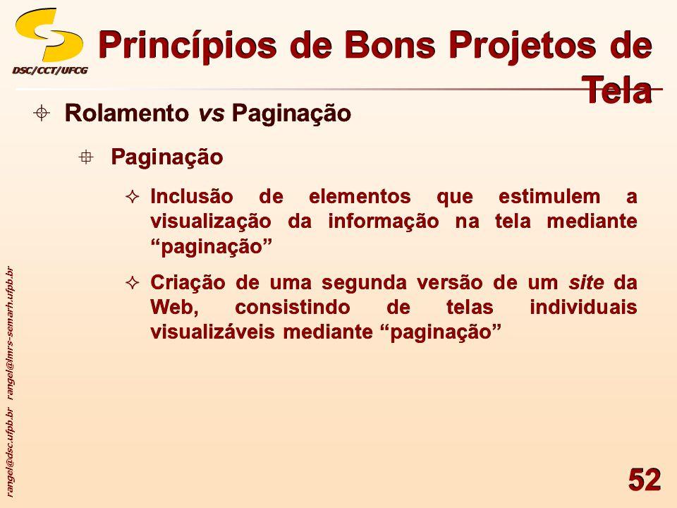 rangel@dsc.ufpb.br rangel@lmrs-semarh.ufpb.br DSC/CCT/UFCGDSC/CCT/UFCG 52 Princípios de Bons Projetos de Tela Rolamento vs Paginação Paginação Inclusã