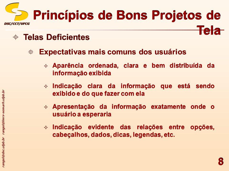 rangel@dsc.ufpb.br rangel@lmrs-semarh.ufpb.br DSC/CCT/UFCGDSC/CCT/UFCG 19 Princípios de Bons Projetos de Tela Economia Modicidade Ornamentação XXXXXXXXXXXXXXXXXXXXXX XXXXXXXXXXXXXXXXXXXXXX XXXXXXXXXXXQQQQQQQQQQ ZZZZZZZZZZZZJJJJJJJJJJJJJJ Atenção.