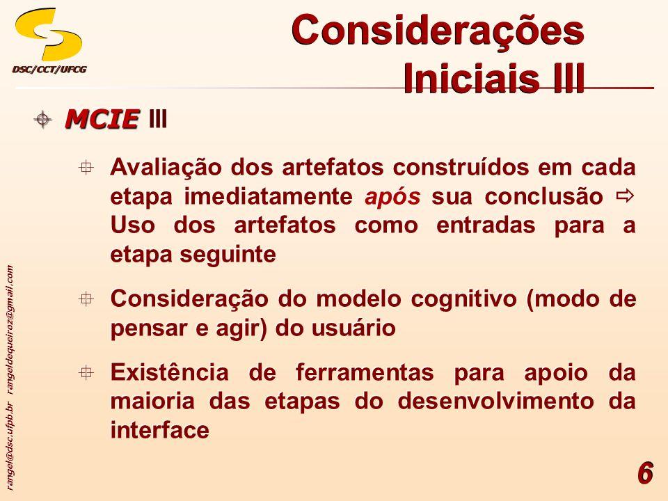 rangel@dsc.ufpb.br rangeldequeiroz@gmail.com DSC/CCT/UFCGDSC/CCT/UFCG 6 Considerações Iniciais III MCIE MCIE III Avaliação dos artefatos construídos e