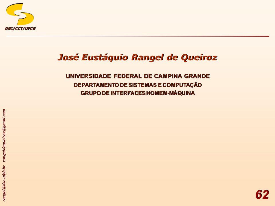 rangel@dsc.ufpb.br rangeldequeiroz@gmail.com DSC/CCT/UFCGDSC/CCT/UFCG 62 José Eustáquio Rangel de Queiroz DEPARTAMENTO DE SISTEMAS E COMPUTAÇÃO UNIVER