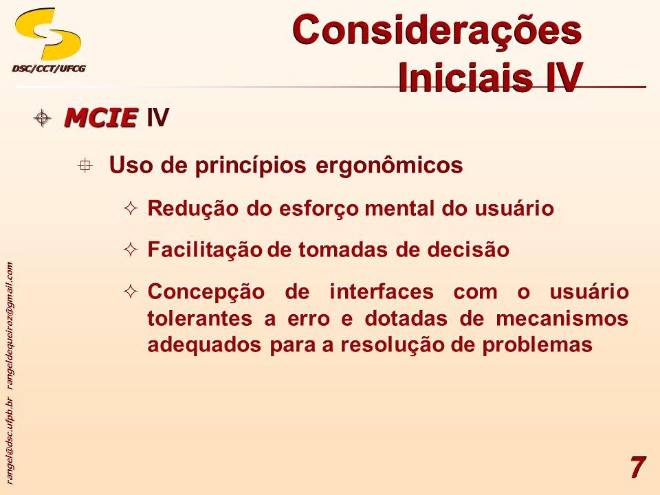 rangel@dsc.ufpb.br rangeldequeiroz@gmail.com DSC/CCT/UFCGDSC/CCT/UFCG 7 Considerações Iniciais IV MCIE MCIE IV Uso de princípios ergonômicos Redução d