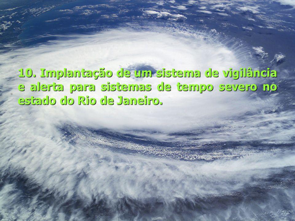 10. Implantação de um sistema de vigilância e alerta para sistemas de tempo severo no estado do Rio de Janeiro.