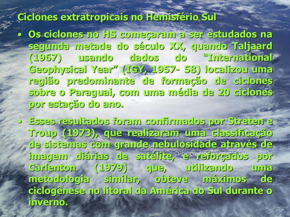 Ciclones extratropicais no Hemisfério Sul Os ciclones no HS começaram a ser estudados na segunda metade do século XX, quando Taljaard (1967) usando da