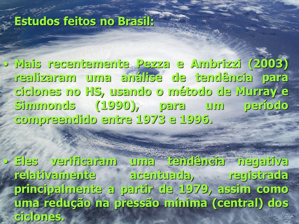 Estudos feitos no Brasil: Mais recentemente Pezza e Ambrizzi (2003) realizaram uma análise de tendência para ciclones no HS, usando o método de Murray