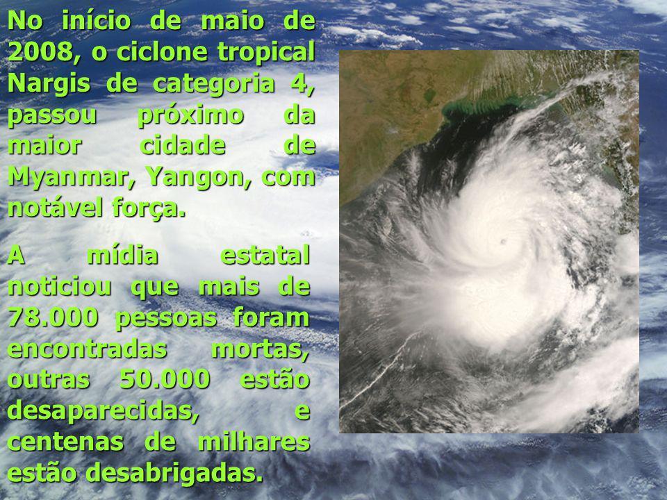 No início de maio de 2008, o ciclone tropical Nargis de categoria 4, passou próximo da maior cidade de Myanmar, Yangon, com notável força. A mídia est
