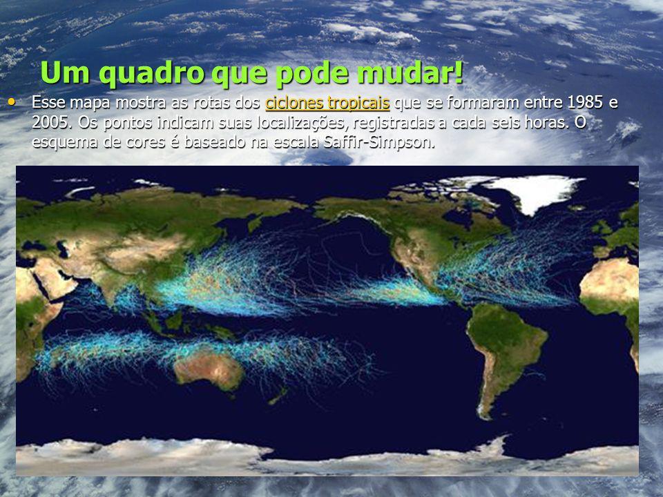 Um quadro que pode mudar! Esse mapa mostra as rotas dos ciclones tropicais que se formaram entre 1985 e 2005. Os pontos indicam suas localizações, reg