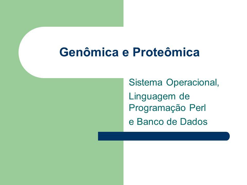 Genômica e Proteômica Sistema Operacional, Linguagem de Programação Perl e Banco de Dados