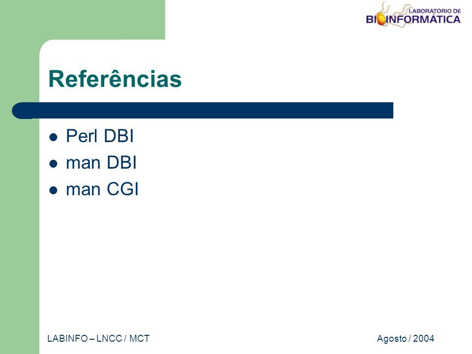 Agosto / 2004LABINFO – LNCC / MCT Referências Perl DBI man DBI man CGI