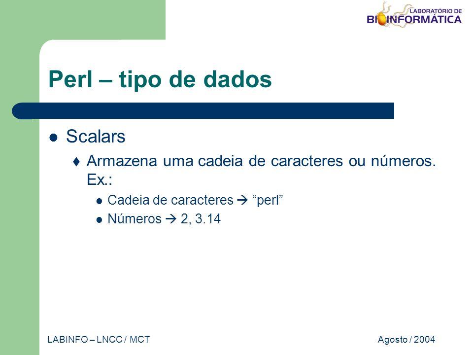 Agosto / 2004LABINFO – LNCC / MCT Perl – tipo de dados Scalars Armazena uma cadeia de caracteres ou números. Ex.: Cadeia de caracteres perl Números 2,