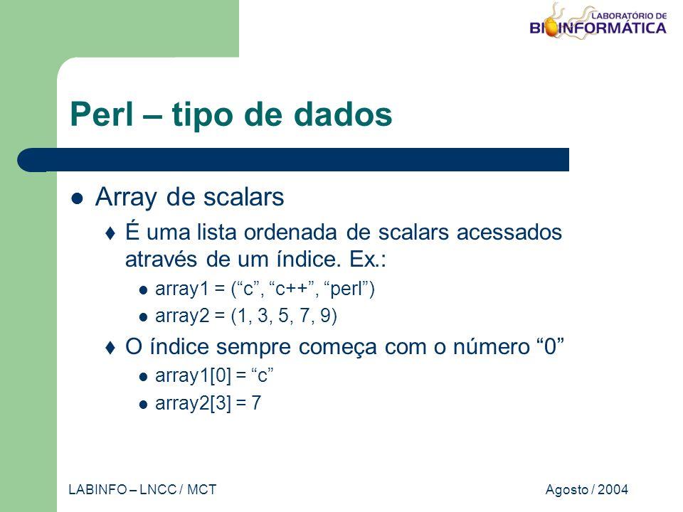 Agosto / 2004LABINFO – LNCC / MCT Perl – tipo de dados Array de scalars É uma lista ordenada de scalars acessados através de um índice.