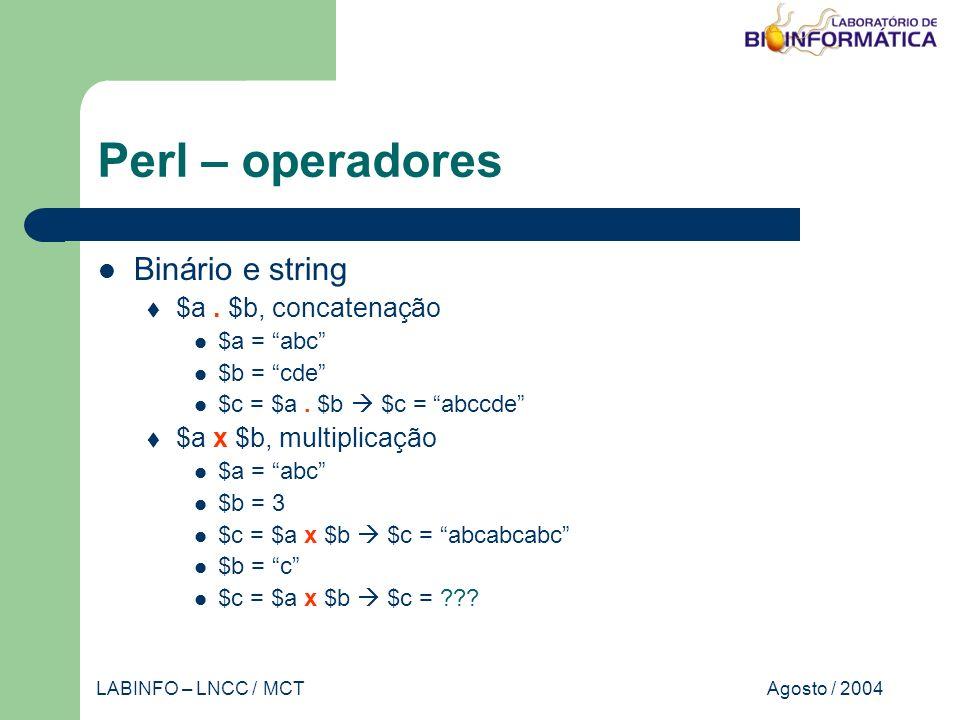 Agosto / 2004LABINFO – LNCC / MCT Perl – operadores Binário e string $a.