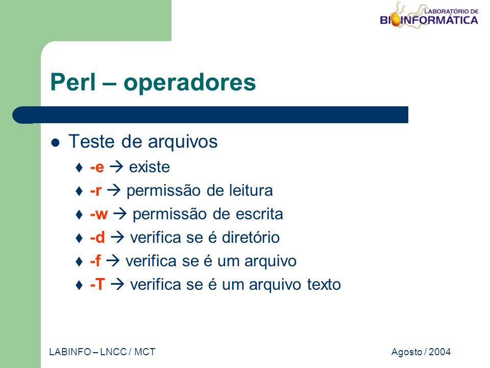 Agosto / 2004LABINFO – LNCC / MCT Perl – operadores Teste de arquivos -e existe -r permissão de leitura -w permissão de escrita -d verifica se é diretório -f verifica se é um arquivo -T verifica se é um arquivo texto