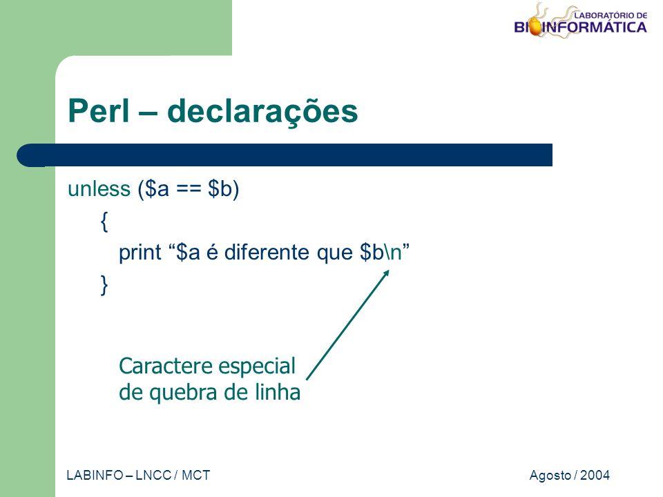 Agosto / 2004LABINFO – LNCC / MCT Perl – declarações unless ($a == $b) { print $a é diferente que $b\n } Caractere especial de quebra de linha