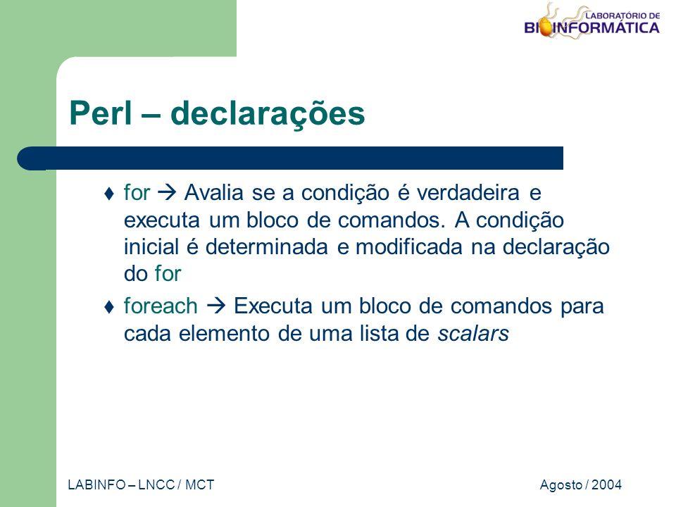 Agosto / 2004LABINFO – LNCC / MCT Perl – declarações for Avalia se a condição é verdadeira e executa um bloco de comandos.