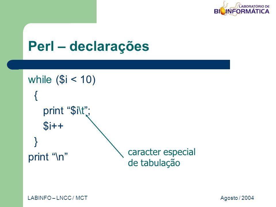 Agosto / 2004LABINFO – LNCC / MCT Perl – declarações while ($i < 10) { print $i\t; $i++ } print \n caracter especial de tabulação