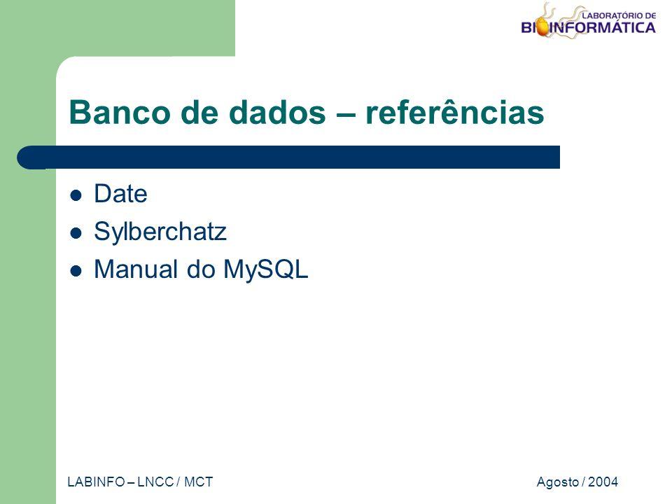 Agosto / 2004LABINFO – LNCC / MCT Banco de dados – referências Date Sylberchatz Manual do MySQL