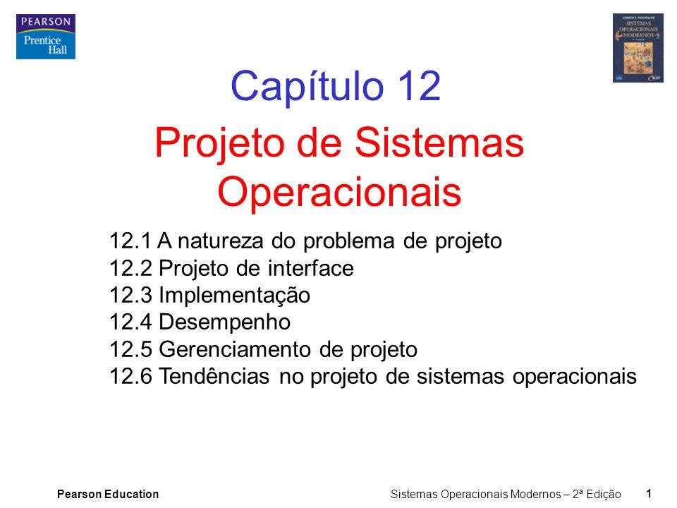Pearson Education Sistemas Operacionais Modernos – 2ª Edição 1 Projeto de Sistemas Operacionais Capítulo 12 12.1 A natureza do problema de projeto 12.