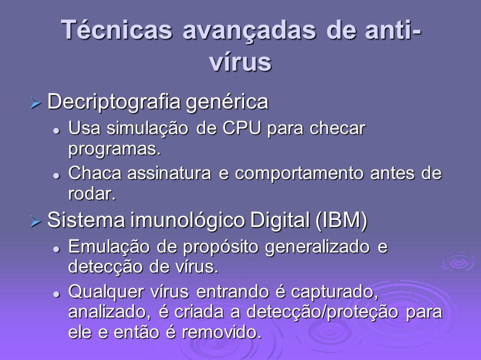 Técnicas avançadas de anti- vírus Decriptografia genérica Decriptografia genérica Usa simulação de CPU para checar programas. Usa simulação de CPU par