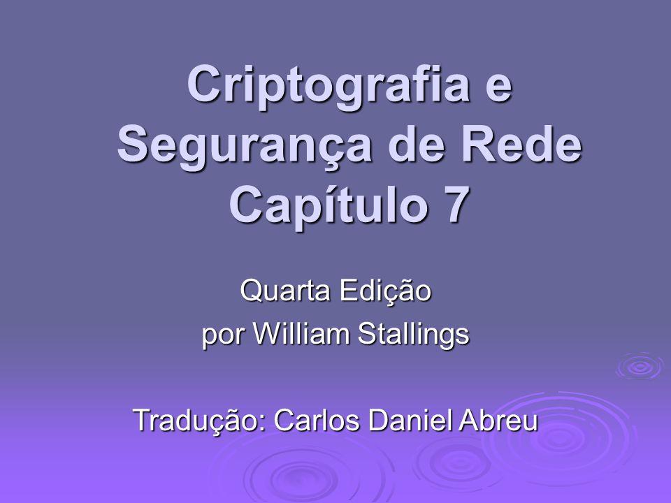Criptografia e Segurança de Rede Capítulo 7 Quarta Edição por William Stallings Tradução: Carlos Daniel Abreu