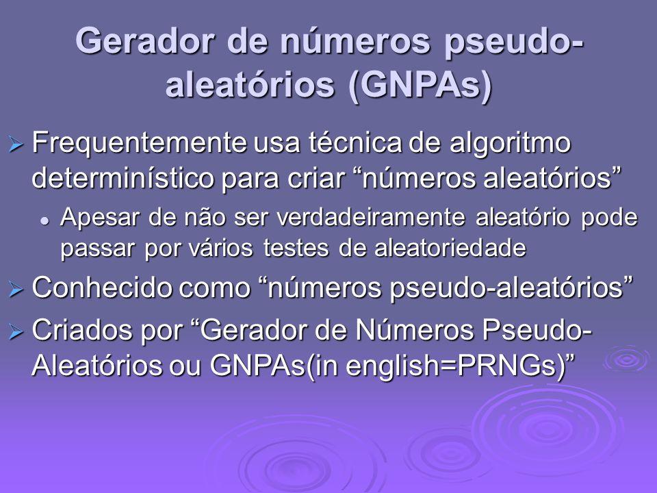 Gerador de números pseudo- aleatórios (GNPAs) Frequentemente usa técnica de algoritmo determinístico para criar números aleatórios Frequentemente usa