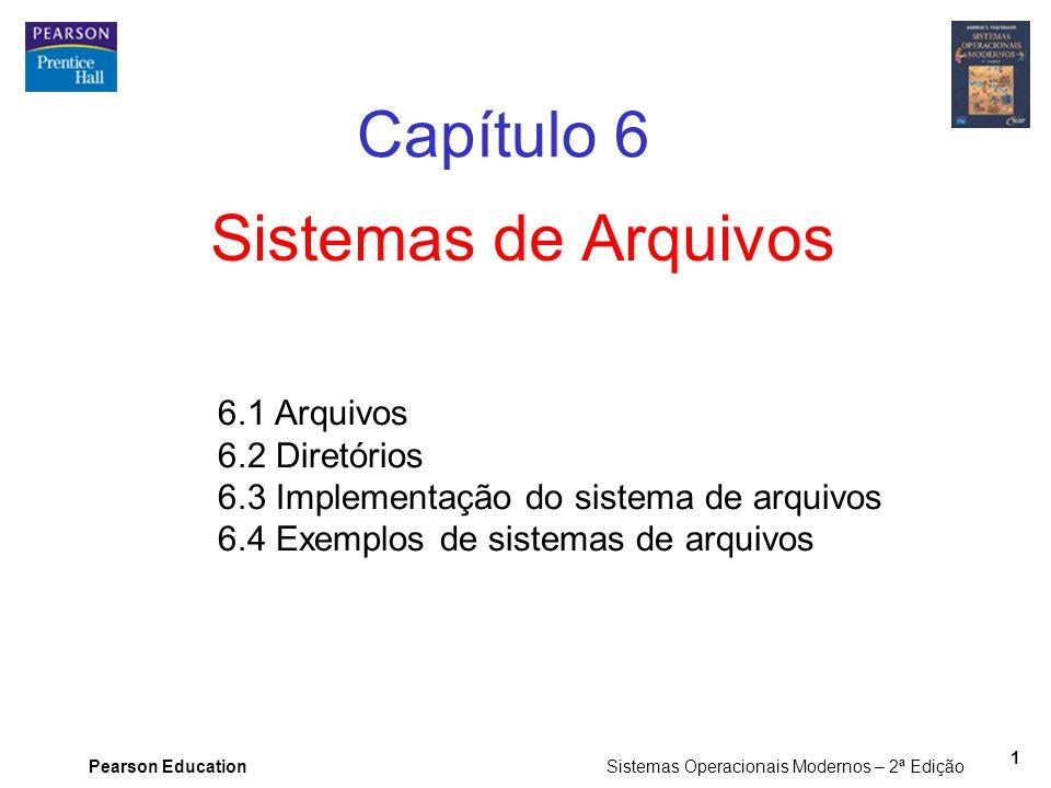 Pearson Education Sistemas Operacionais Modernos – 2ª Edição 1 Sistemas de Arquivos Capítulo 6 6.1 Arquivos 6.2 Diretórios 6.3 Implementação do sistem