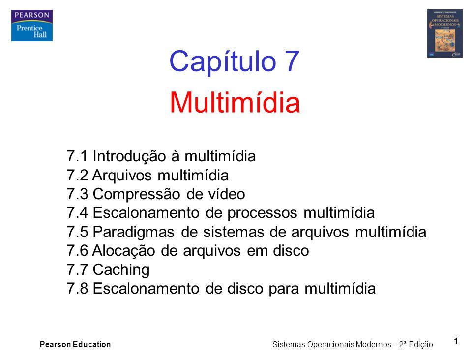 Pearson Education Sistemas Operacionais Modernos – 2ª Edição 12 O Padrão MPEG (2) MPEG-2 tem três tipos de quadros: I, P, B 1.