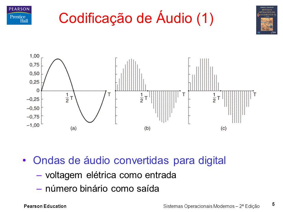 Pearson Education Sistemas Operacionais Modernos – 2ª Edição 5 Codificação de Áudio (1) Ondas de áudio convertidas para digital –voltagem elétrica com