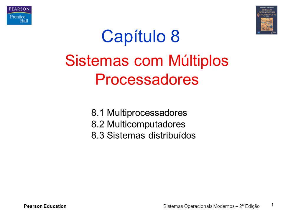 Pearson Education Sistemas Operacionais Modernos – 2ª Edição Sistemas com Múltiplos Processadores Capítulo 8 8.1 Multiprocessadores 8.2 Multicomputado
